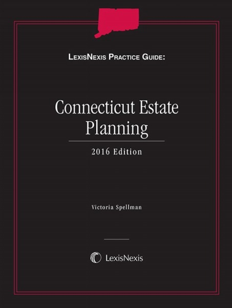 """LexisNexis Practice Guide: Connecticut Estate Planning"" 2019 Edition"